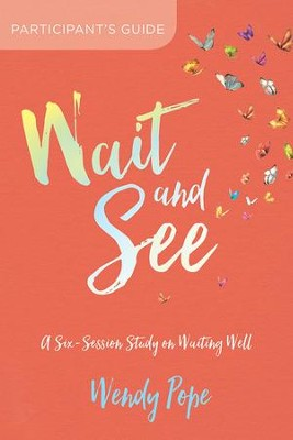 Wait and See Participant's Guide: A Six-Session Study on Waiting Well - eBook  -     By: Wendy Pope
