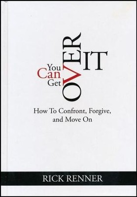 You Can Get Over It: How to Confront, Forgive, and Move On  -     By: Rick Renner