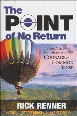 The Point of No Return: Tackling Your Next New Assignment with Courage & Common Sense  -     By: Rick Renner
