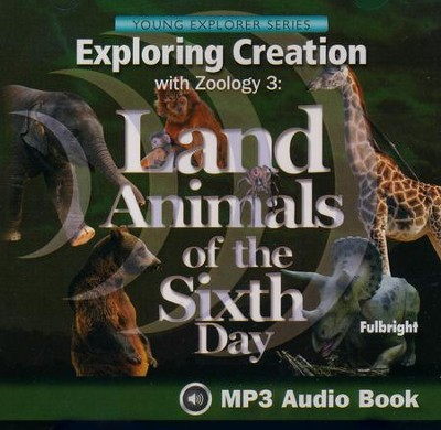 Exploring Creation with Zoology 3: Land Animals of the Sixth  Day MP3 Audio CD  -