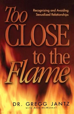 Too Close to the Flame - eBook  -     By: Gregory Jantz