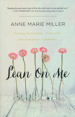 Lean on Me: Finding Intentional, Vulnerable, and Consistent Community  -     By: Anne Marie Miller