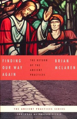 Finding Our Way Again: The Return of the Ancient Practices  -     By: Brian McLaren