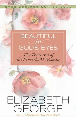 Beautiful in God's Eyes: The Treasures of the Proverbs 31 Woman - eBook  -     By: Elizabeth George