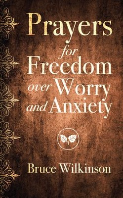 Prayers for Freedom over Worry and Anxiety - eBook  -     By: Bruce H. Wilkinson, Heather Lynn
