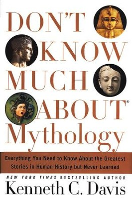 Don't Know Much About Mythology  -     By: Kenneth C. Davis