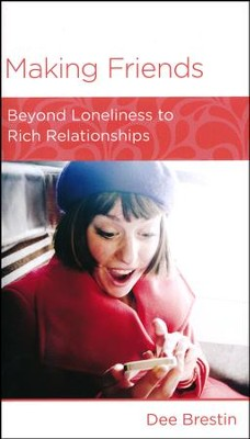 Making Friends: Beyond Loneliness to Rich Relationships  -     By: Dee Brestin