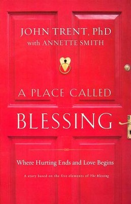 A Place Called Blessing: Where Hurting Ends and Love Begins  -     By: John Trent Ph.D., Annette Smith