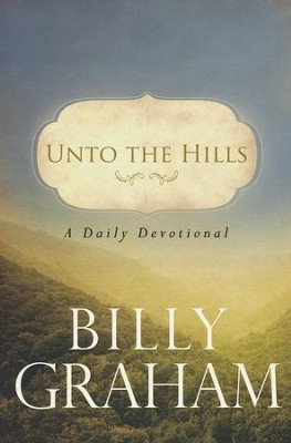 Unto the Hills: A Daily Devotional - BGD   -     By: Billy Graham