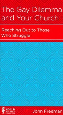 The Gay Dilemma and Your Church: Reaching Out to Those Who Struggle  -     By: John Freeman