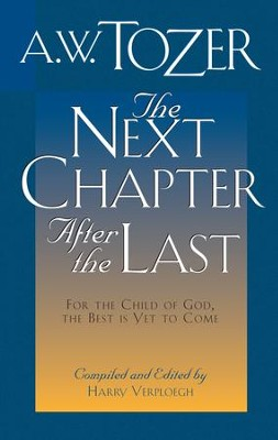 The Next Chapter After the Last: For the Child of God, the Best is Yet to Come / New edition - eBook  -     By: A.W. Tozer