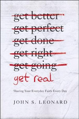Get Real: Sharing Your Everyday Faith Every Day  -     By: John S. Leonard