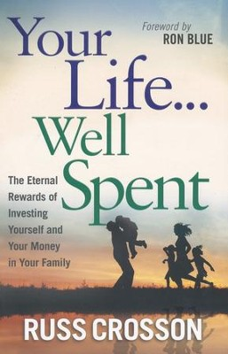 Your Life...Well Spent  -     By: Russ Crosson