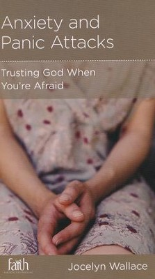 Anxiety and Panic Attacks: Trusting God When You're Afraid  -     By: Jocelyn Wallace