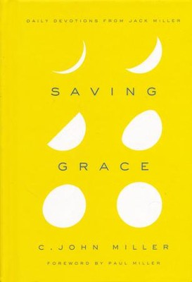 Saving Grace: Daily Devotions from Jack Miller  -     By: C. John Miller