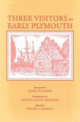 Three Visitors to Early Plymouth   -     By: Emmanuel Altham, John Pory, Isaack De Rasieres