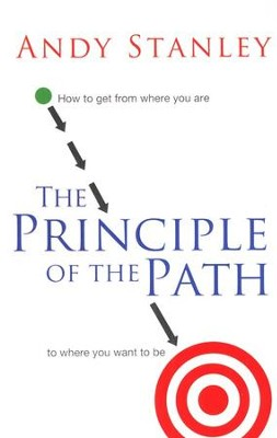 The Principle of the Path: How to Get from Where You Are to Where You Want to Be  -     By: Andy Stanley