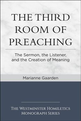 The Third Room of Preaching: The Sermon, the Listener, and the Creation of Meaning - eBook  -     By: Marianne Gaarden