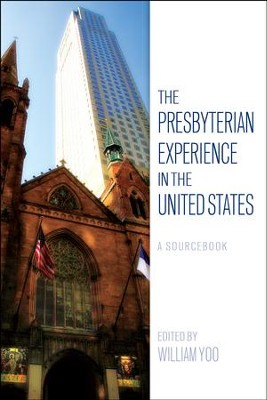 The Presbyterian Experience in the United States: A Sourcebook - eBook  -     By: William Yoo