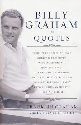 Billy Graham in Quotes, Paperback   -     By: Billy Graham, Franklin Graham