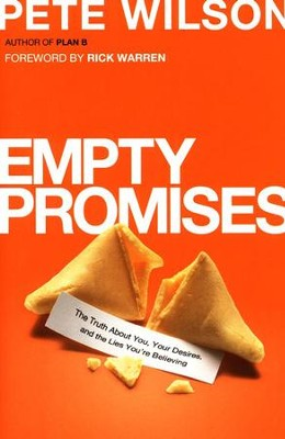 Empty Promises: The Truth About You, Your Desires, and the Lies You've Believed  -     By: Pete Wilson