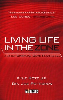 Living Life in the Zone: A 40-Day Spiritual Game Plan for Men  -     By: Kyle Rote Jr., Joe Pettigrew