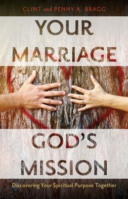 Your Marriage, God's Mission: Discovering Your Spiritual Purpose Together - eBook  -     By: Clint Bragg, Penny A. Bragg
