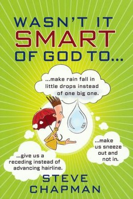 Wasn't It Smart of God to...  -     By: Steve Chapman