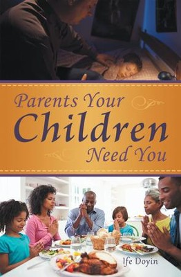 Parents Your Children Need You - eBook  -     By: Ife Doyin