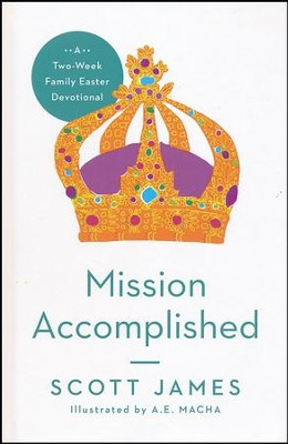 Mission Accomplished: A Two-Week Family Easter Devotional  -     By: Scott James