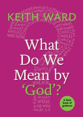 What Do We Mean by 'God'?: A Little Book of Guidance - eBook  -     By: Keith Ward