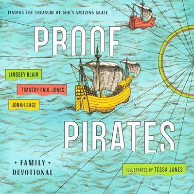 Proof Pirates: Finding the Treasure of God's Amazing Grace Family Devotional  -     Edited By: Timothy Paul Jones     By: Lindsay Blair, Jonah Sage