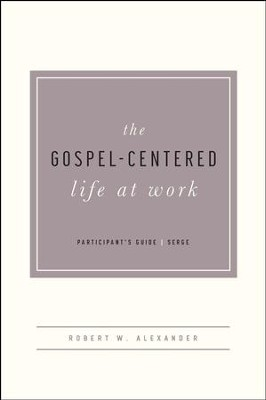 The Gospel-Centered Life at Work, Participant's Guide  -     By: Robert Alexander