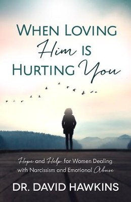 When Loving Him is Hurting You: Hope and Help for Women Dealing With Narcissism and Emotional Abuse - eBook  -     By: David Hawkins