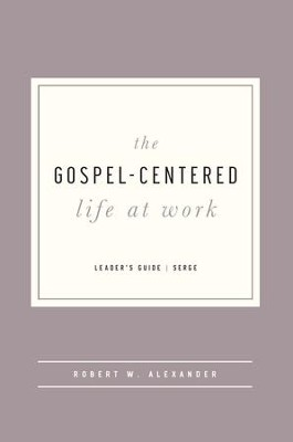 The Gospel-Centered Life at Work, Leader's Guide  -     By: Robert Alexander