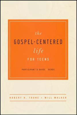 The Gospel-Centered Life for Teens, Participant's Guide  -     By: Robert H. Thune, Will Walker
