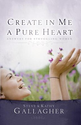 Create in Me a Pure Heart: Answers for Struggling Women - eBook  -     By: Steve Gallagher, Kathy Gallagher