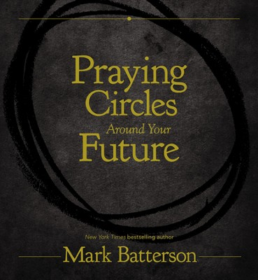 Praying Circles Around Your Future - eBook  -     By: Mark Batterson