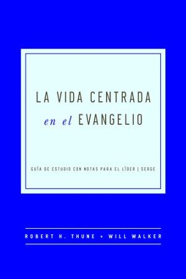The Gospel-Centered Life, Spanish Edition  -     By: Robert H. Thune, Will Walker