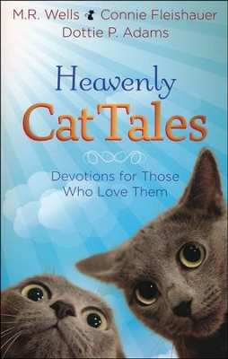 Heavenly Cat Tales: Devotions for Those Who Love Them  -     By: M.R. Wells, Connie Fleishauer, Dottie P. Adams