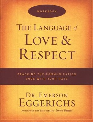 The Language of Love & Respect Workbook Cracking the Communication Code with Your Mate  -     By: Dr. Emerson Eggerichs