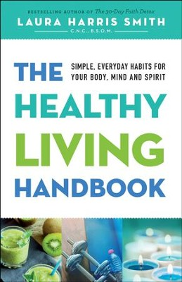 The Healthy Living Handbook: Simple, Everyday Habits for Your Body, Mind and Spirit - eBook  -     By: Laura Harris Smith