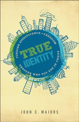 True Identity: Finding Significance and Freedom Through Who You Are in Christ - eBook  -     By: John C. Majors