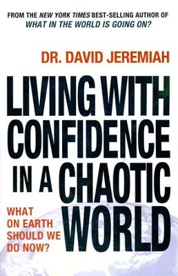 Living with Confidence in a Chaotic World: What on Earth Should We Do Now?  -     By: Dr. David Jeremiah