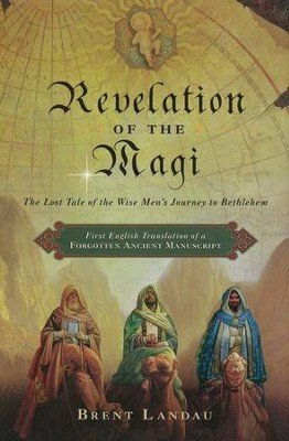 Revelation of the Magi  The Lost Tale of the Wise Men's Journey to Bethlehem  -     By: Brent Landau
