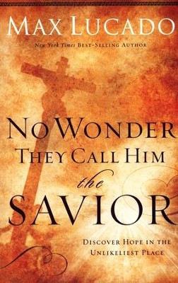 No Wonder They Call Him the Savior: Experiencing the Truth of the Cross  -     By: Max Lucado