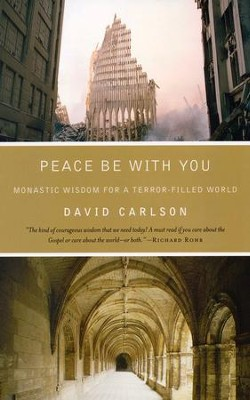Peace Be with You: Monastic Wisdom for a Terror-Filled World  -     By: David Carlson