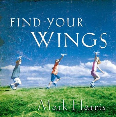 Find Your Wings - eBook  -     By: Mark Harris, Karen Moore