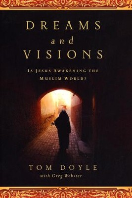 Dreams and Visions: Is Jesus Awakening the Muslim World? - Slightly Imperfect  -     By: Tom Doyle, Greg Webster