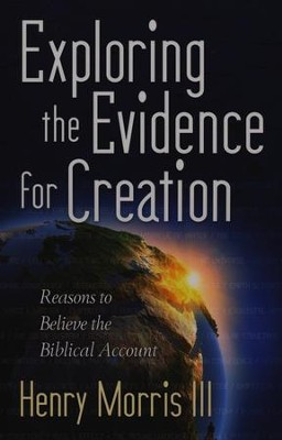 Exploring the Evidence for Creation: Reasons to Believe the Biblical Account  -     By: Henry Morris III